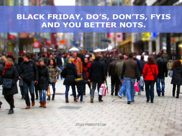 Black Friday Dp's Don'ts, FYIS and You Better Nots