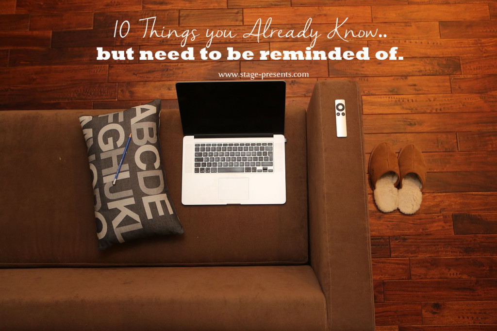 10 Things You Already Know But Need to Be Reminded Of - www.stage-presents.com
