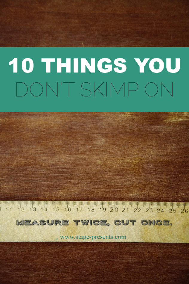 10 Things You Don't Skimp On
