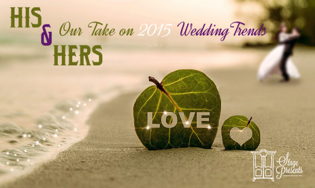 His & Hers Our Take on 2015 Wedding Trends - stage-presents.com