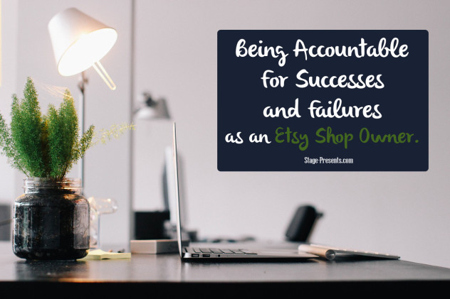 Advice On Being Accountable for Your Successes and Failures as an Etsy Shop Owner