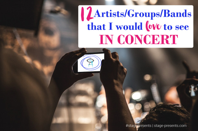 12 Artist Groups Bands I would like to see in Concert