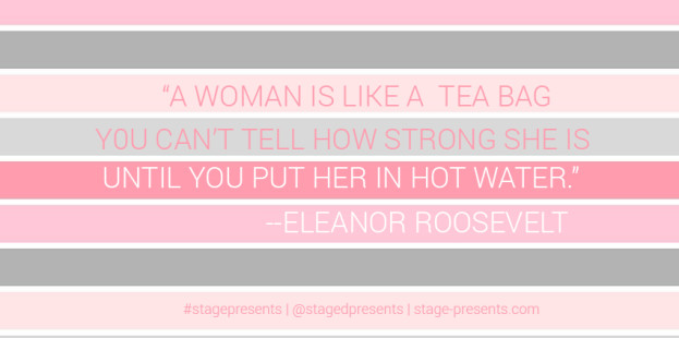 A Woman Is Like A Tea Bag You Can't Tell How Strong She Is - Eleanor Roosevelt Quote