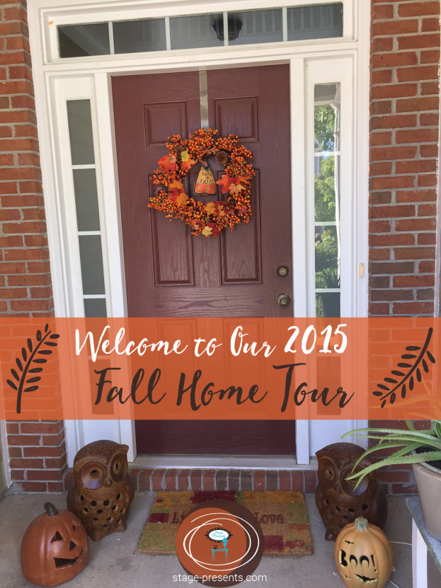 Welcome to Our 2015 Fall Home Tour - stage-presents.com
