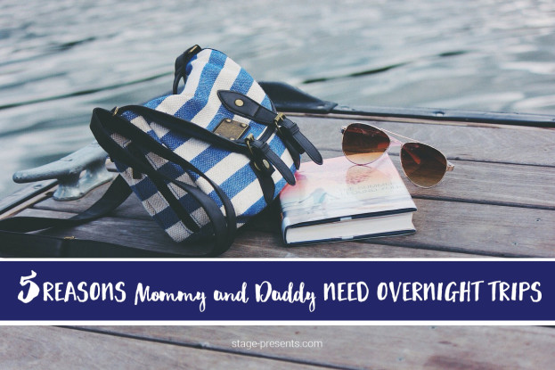 5 Reasons Mommy and Daddy Need Overnight Trips