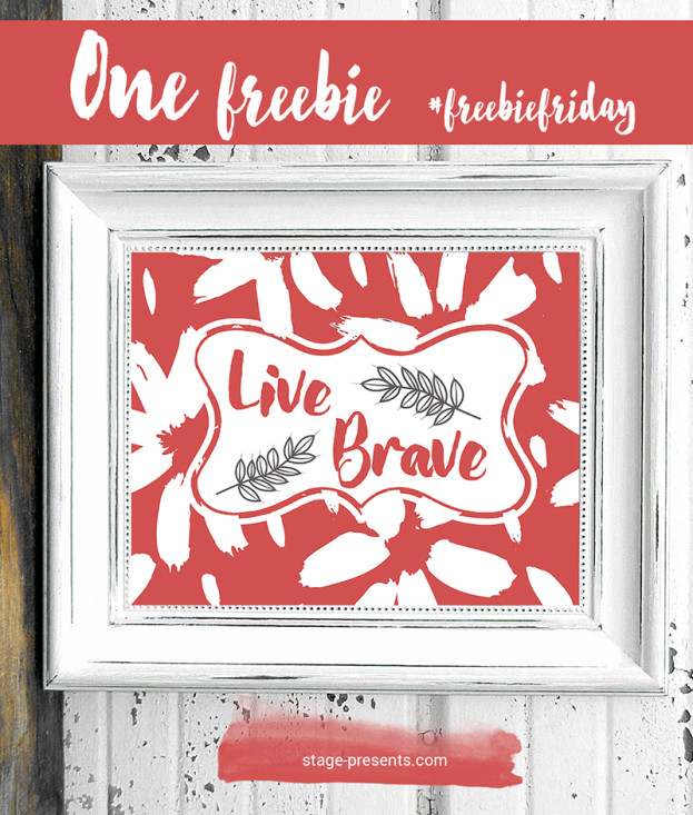 One Freebie - Live Brave Free Download Printable - A Friday Series