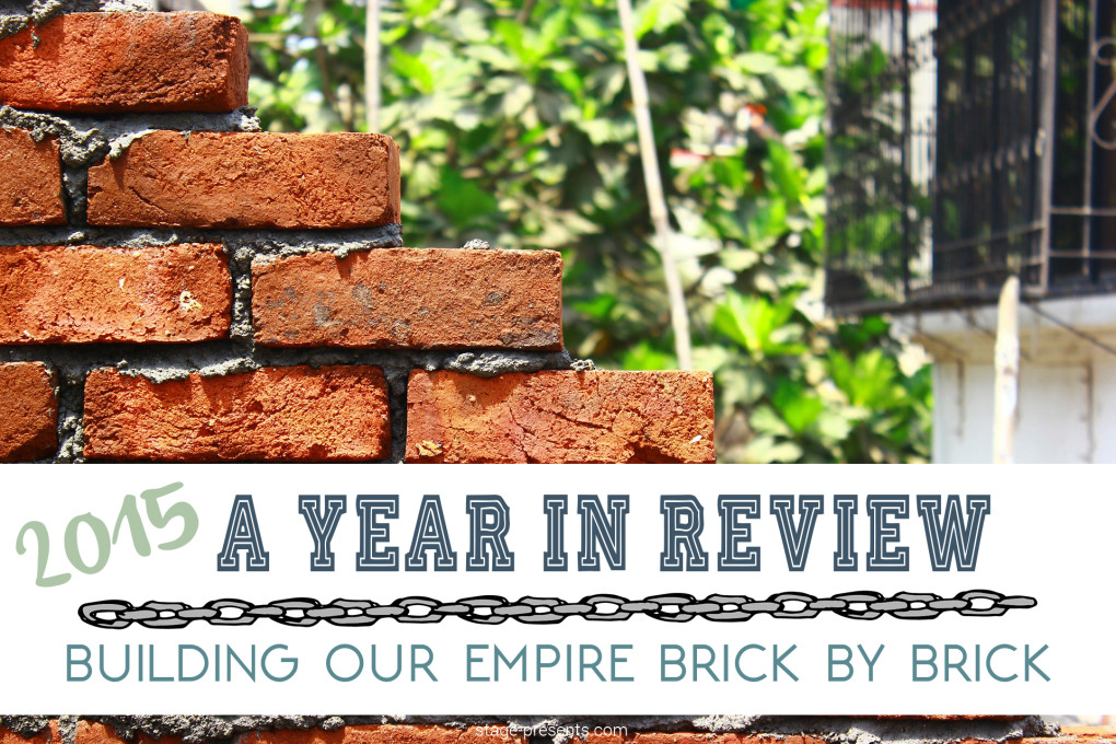 2015 A Year In Review - Building Our Empire Brick By Brick - The Stage Presents Story