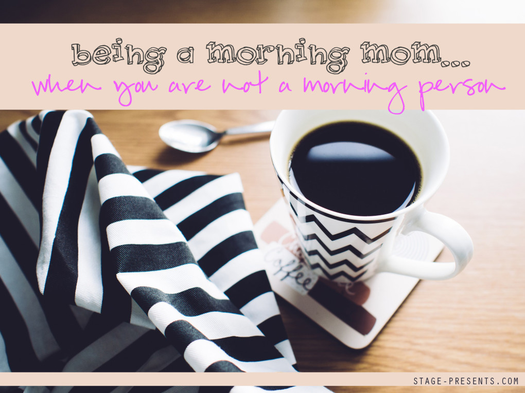 Being A Morning Mom - When You Are Not A Morning Person? Tips for Surviving the Morning Rush - stage-presents.com