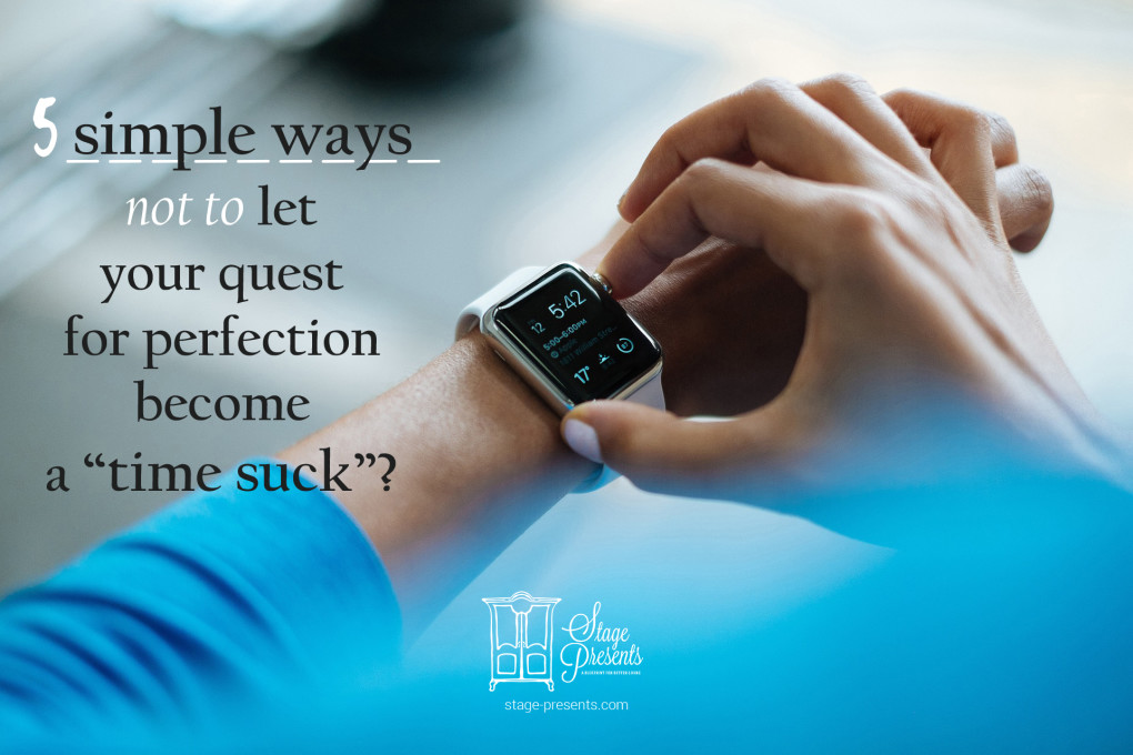 5 Simple Ways Not to Let Your Quest for Perfection Become a Time Suck.