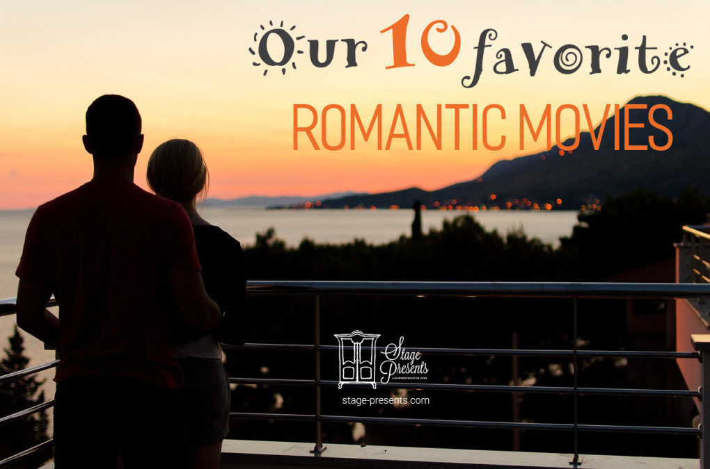 Our 10 Favorite Romantic Movies - www.stage-presents.com