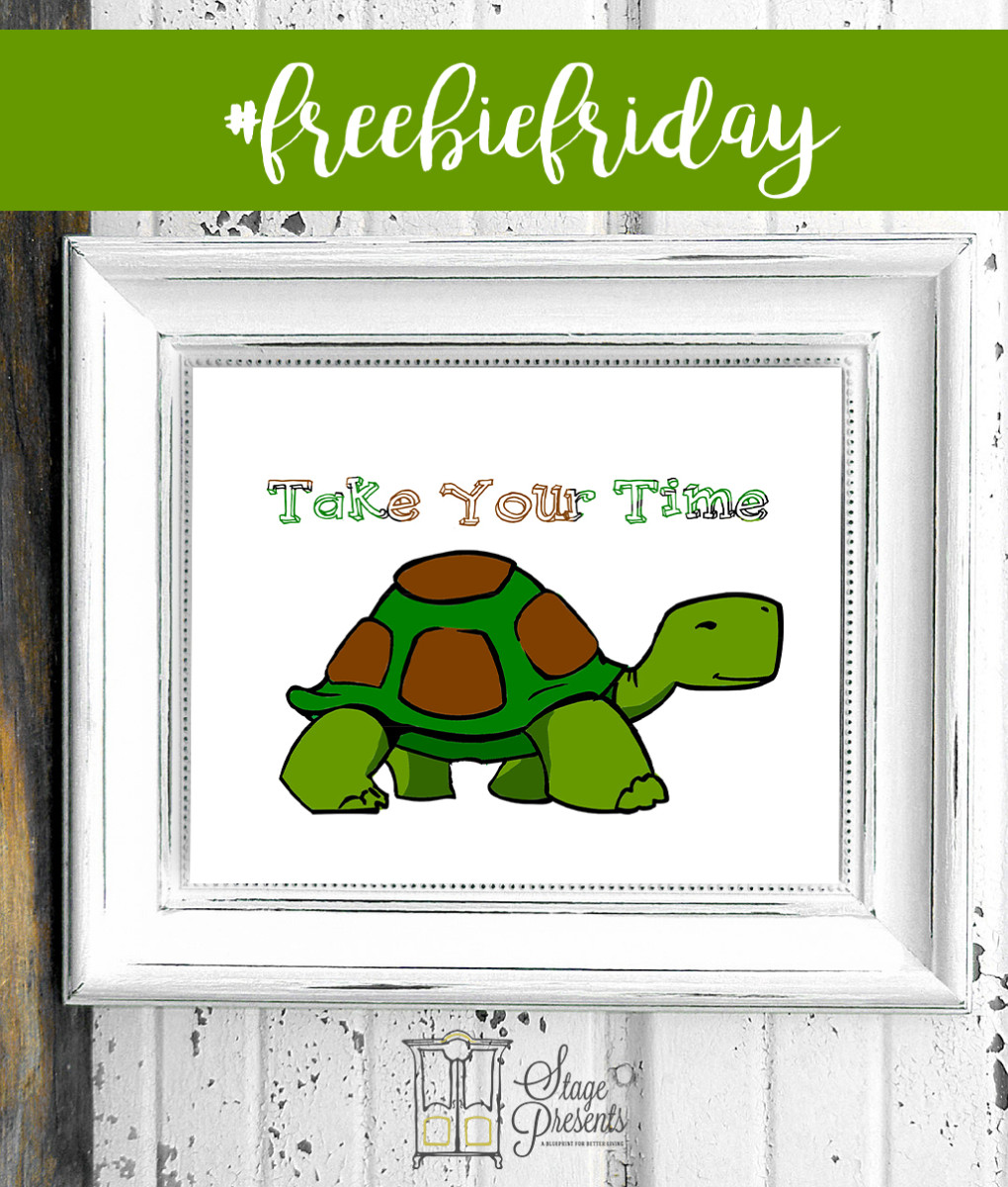 Take Your Time Turtle Print - Freebie Friday - stage-presents.com