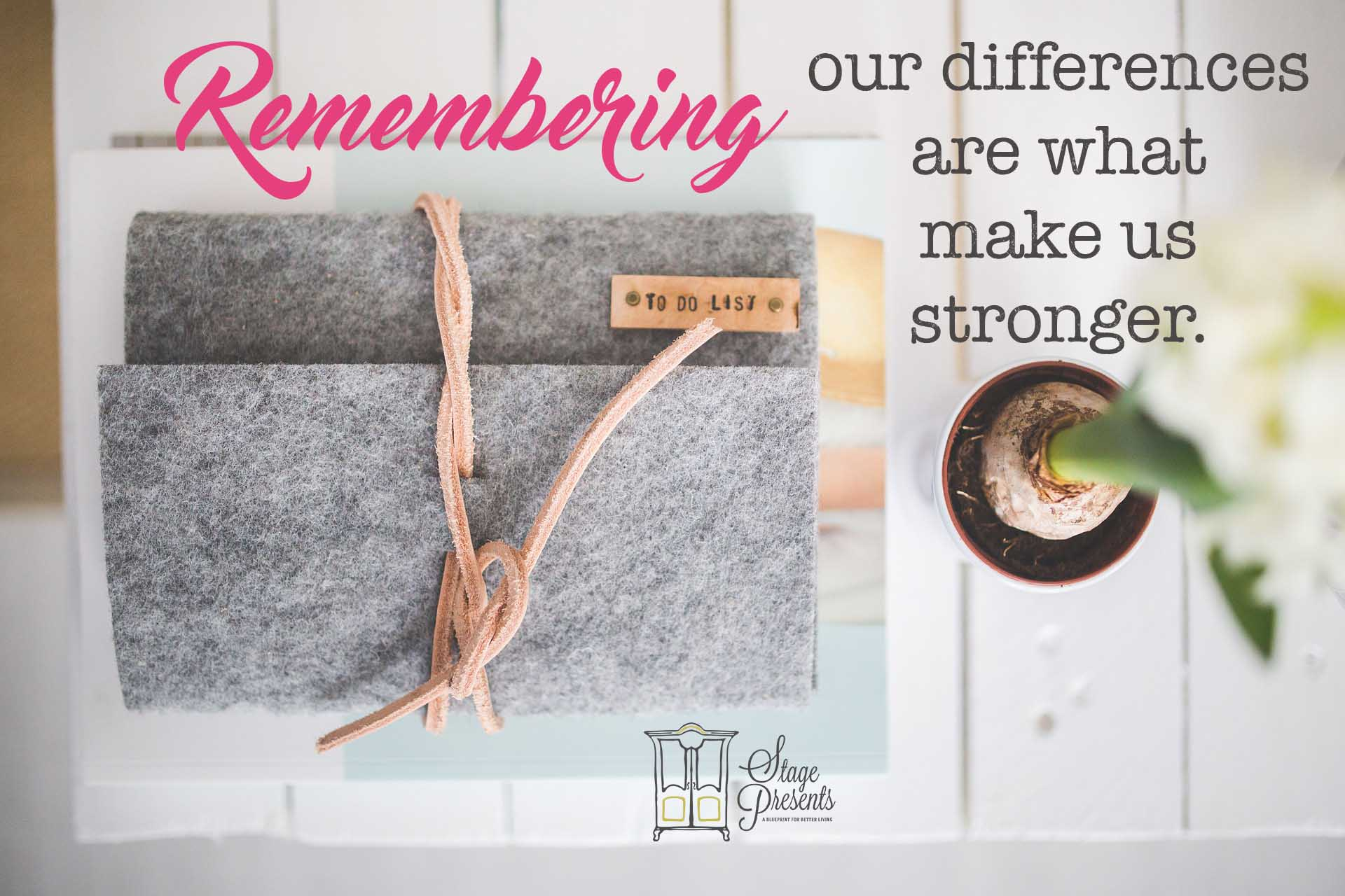 Remembering Our Differences Are What Makes Us Stronger