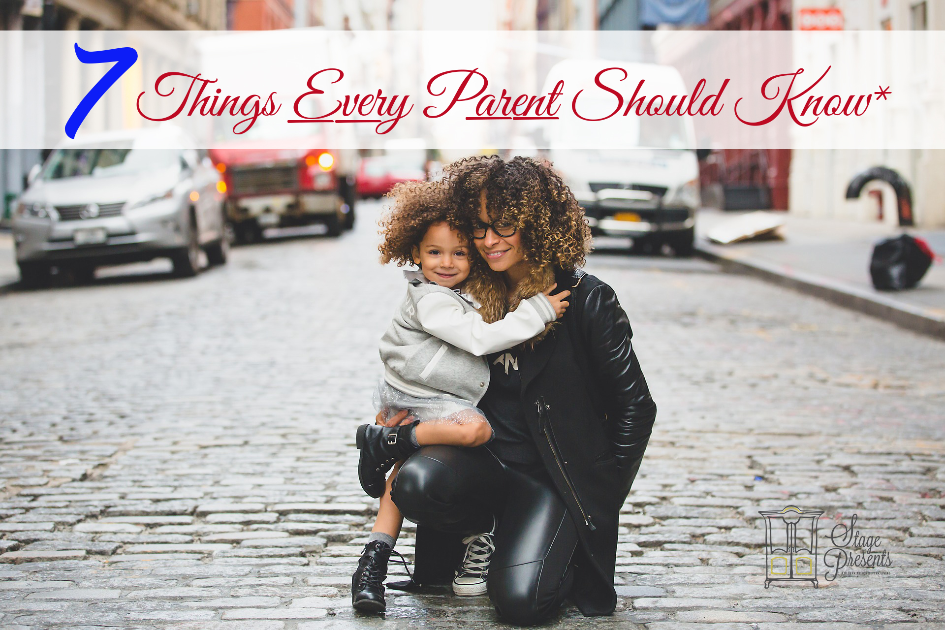 7 Things Every Parent Should Know - www.stage-presents.com